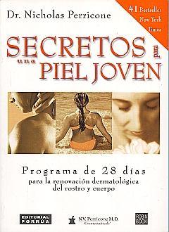 SECRETOS PARA UNA PIEL JOVEN. PROGRAMA DE 28 DIAS PARA LA RENOVACION DERMATOLOGICA DEL ROSTRO...
