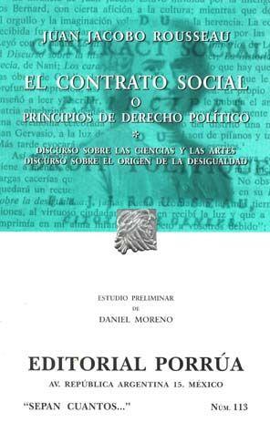 # 113. EL CONTRATO SOCIAL O PRINCIPIOS DE DERECHO POLITICO / DISCURSO SOBRE LAS CIENCIAS Y LAS ARTES / DISCURSO SOBRE EL ORIGEN DE LA DESIGUALDAD