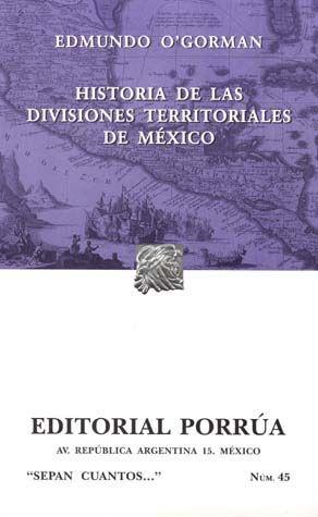 # 45. HISTORIA DE LAS DIVISIONES TERRITORIALES DE MEXICO