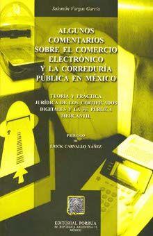 ALGUNOS COMENTARIOS SOBRE EL COMERCIO ELECTRONICO Y LA CORREDURIA PUBLICA EN MEXICO / 2 ED.