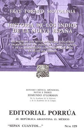 # 129. HISTORIA DE LOS INDIOS DE LA NUEVA ESPAÑA. RELACION DE LOS RITOS ANTIGUOS, IDOLATRIAS Y SACRIFICIOS DE LOS INDIOS DE LA NUEVA ESPAÑA, Y DE LA MARAVILLOSA CONVERSION QUE DIOS EN ELLOS HA OBRADO