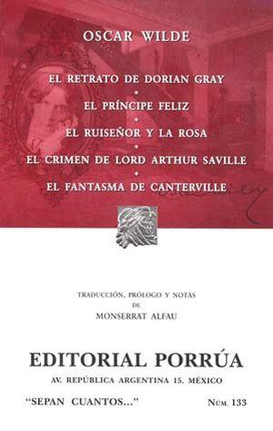 # 133. EL RETRATO DE DORIAN GRAY / EL PRINCIPE FELIZ / EL RUISEÑOR Y LA ROSA / EL CRIMEN DE LORD ARTHUR SAVILLE / EL FANTASMA DE CANTERVILLE