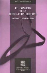 CONSEJO DE LA JUDICATURA FEDERAL, EL. MITOS Y REALIDADES