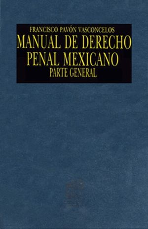 MANUAL DE DERECHO PENAL MEXICANO. PARTE GENERAL / 21 ED. / PD.