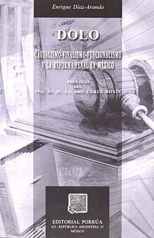 DOLO CAUSALISMO FINALISMO FUNCIONALISMO Y LA REFORMA PENAL EN MEXICO / 6 ED.