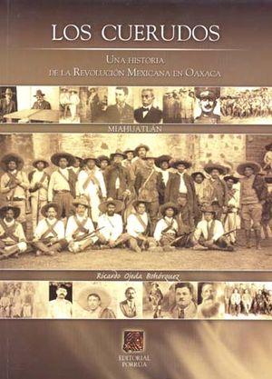 CUERUDOS, LOS. UNA HISTORIA DE LA REVOLUCION MEXICANA EN OAXACA