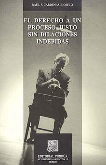 DERECHO A UN PROCESO JUSTO SIN DILACIONES INDEBIDAS, EL