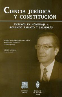 CIENCIA JURIDICA Y CONSTITUCION. ENSAYOS EN HOMENAJE A ROLANDO TAMAYO Y SALMORAN