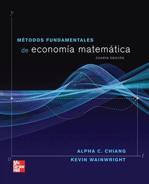 METODOS FUNDAMENTALES DE ECONOMIA MATEMATICA / 4 ED.