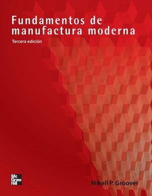 FUNDAMENTOS DE MANUFACTURA MODERNA. MATERIALES PROCESOS Y SISTEMAS / 3 ED.