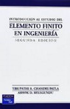 INTRODUCCION AL ESTUDIO DEL ELEMENTO FINITO EN INGENIERIA / 2 ED.