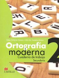 ORTOGRAFIA MODERNA 2. CUADERNO DE TRABAJO SECUNDARIA / 3 ED.