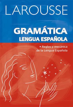 LAROUSSE GRAMATICA LENGUA ESPAÑOLA. REGLAS Y MECANICA DE LA LENGUA ESPAÑOLA