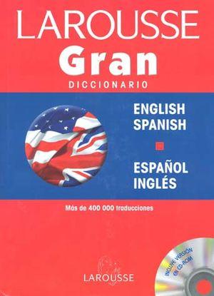 LAROUSSE GRAN DICCIONARIO ESPAÑOL-INGLES ENGLISH-SPANISH / 2 ED. / PD. (INCLUYE CD ROM)