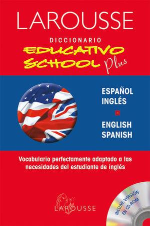 LAROUSSE DICCIONARIO EDUCATIVO SCHOOL PLUS ESPAÑOL INGLES / ENGLISH SPANISH (INCLUYE CD)
