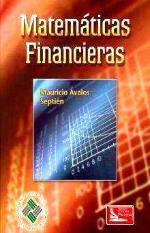 MATEMATICAS FINANCIERAS. AVALOS SEPTIEN MAURICIO. Libro en