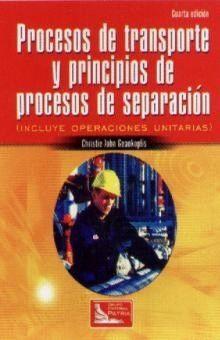 PROCESOS DE TRANSPORTE Y PRINCIPIOS DE PROCESOS DE SEPARACION (INCLUYE OPERACIONES UNITARIAS) / 4 ED.