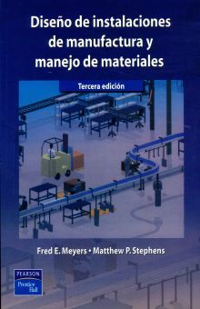 DISEÑO DE INSTALACIONES DE MANUFACTURA Y MANEJO DE MATERIALES / 3 ED.
