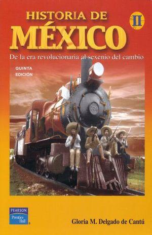 HISTORIA DE MEXICO II. DE LA ERA REVOLUCIONARIA AL SEXENIO DEL CAMBIO BACHILLERATO / 5 ED.