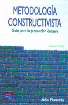 METODOLOGIA CONSTRUCTIVISTA. GUIA PARA LA PLANEACION DOCENTE / 2 ED.