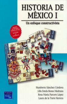HISTORIA DE MEXICO I. UN ENFOQUE CONSTRUCTIVISTA BACHILLERATO