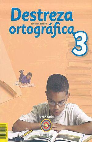DESTREZA ORTOGRAFICA 3 INTEGRAL SECUNDARIA / 2 ED.