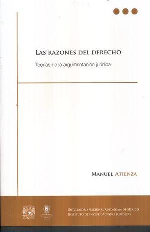 RAZONES DEL DERECHO, LAS. TEORIAS DE LA ARGUMENTACION JURIDICA