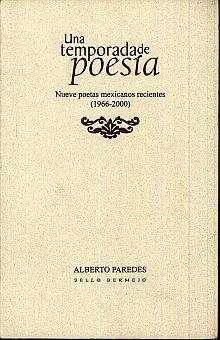 UNA TEMPORADA DE POESIA. NUEVE POETAS MEXICANOS RECIENTES 1966 2000
