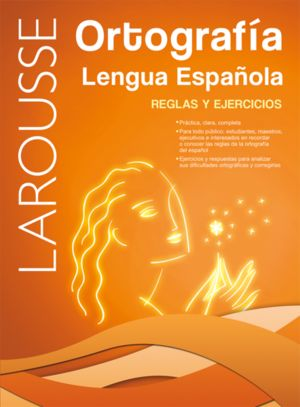 LAROUSSE ORTOGRAFIA LENGUA ESPAÑOLA REGLAS Y EJERCICIOS