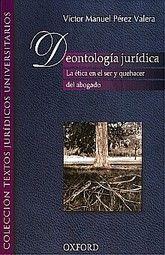 DEONTOLOGIA JURIDICA. LA ETICA EN EL SER Y QUEHACER DEL ABOGADO