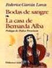 CASA DE BERNARDA ALBA, LA / BODAS DE SANGRE / YERMA