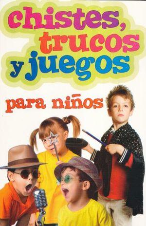 CHISTES TRUCOS Y JUEGOS PARA NIÑOS