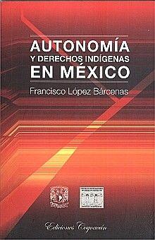 AUTONOMIA Y DERECHOS INDIGENAS EN MEXICO / 2 ED.