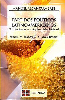 PARTIDOS POLITICOS LATINOAMERICANOS. INSTITUCIONES O MAQUINAS IDEOLOGICAS / 2 ED.