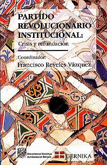 PARTIDO REVOLUCIONARIO INSTITUCIONAL CRISIS Y REFUNDACION