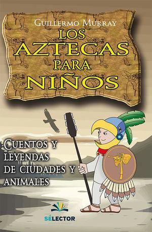 AZTECAS PARA NIÑOS, LOS