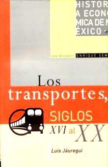 TRANSPORTES SIGLOS XVI AL XX, LOS / HISTORIA ECONOMICA DE MEXICO / VOL. 13