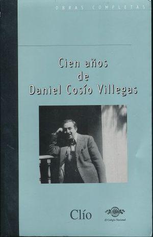 CIEN AÑOS DE DANIEL COSIO VILLEGAS