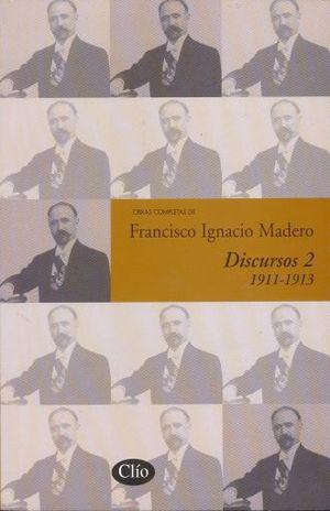 FCO.I.MADERO. DISCURSO 2   ( 1911 - 1913 )