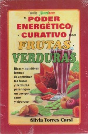 PODER ENERGETICO Y CURATIVO DE LAS FRUTAS Y VERDURAS, EL