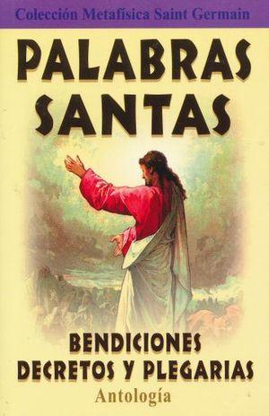 PALABRAS SANTAS BENDICIONES DECRETOS Y PLEGARIAS ANTOLOGIA / 6 ED.