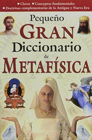 PEQUEÑO GRAN DICCIONARIO DE METAFISICA / 5 ED.
