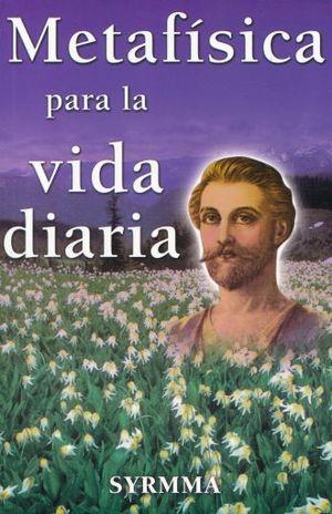 METAFISICA PARA LA VIDA DIARIA / 4 ED.