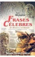 MEJORES FRASES CELEBRES DE MEXICO Y EL MUNDO, LAS