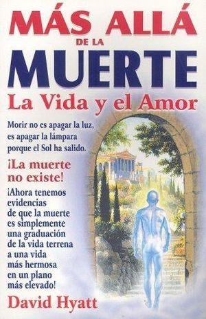MAS ALLA DE LA MUERTE LA VIDA Y EL AMOR