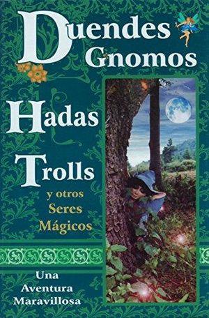 DUENDES GNOMOS HADAS TROLLS Y OTROS SERES MAGICOS