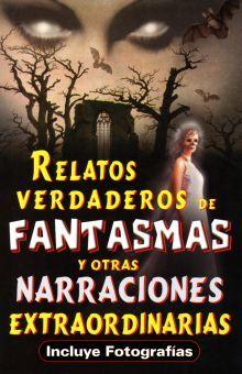 RELATOS VERDADEROS DE FANTASMAS Y OTRAS NARRACIONES EXTRAORDINARIAS