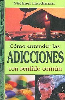 COMO ENTENDER LAS ADICCIONES CON SENTIDO COMUN
