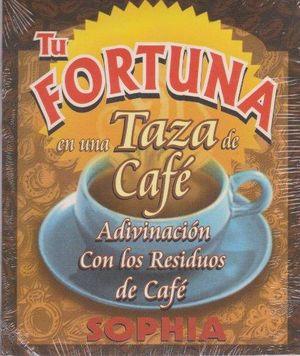 TU FORTUNA EN UNA TAZA DE CAFE