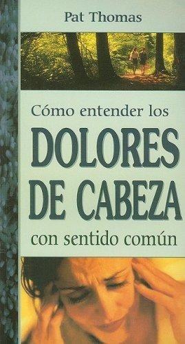 COMO ENTENDER LOS DOLORES DE CABEZA CON SENTIDO COMUN